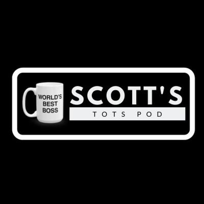 Scott's Tots Podcast