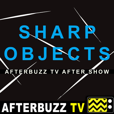 Sharp Objects Reviews and After Show - AfterBuzz TV