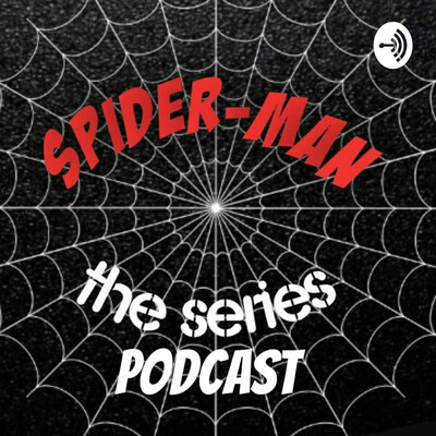 Spider-Man:The Series Podcast
