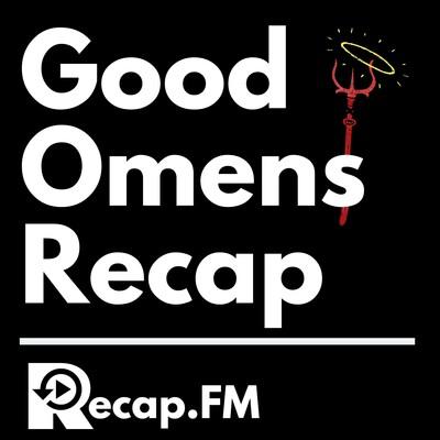 Good Omens Recap