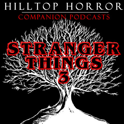 Hilltop Horror: Companion Podcasts - Stranger Things 3