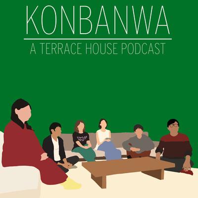 Konbanwa - A Terrace House Podcast