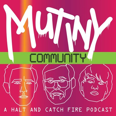 Mutiny Community - A Halt and Catch Fire Podcast