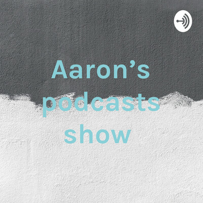 Aaron's podcasts show