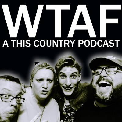 WTAF - A THIS COUNTRY PODCAST