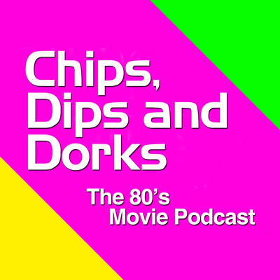 Chips, Dips and Dorks - The 80's Movie Podcast