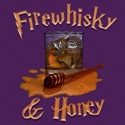 Firewhisky and Honey's Podcast