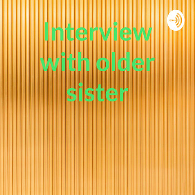 Interview with older sister