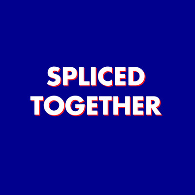 Spliced Together