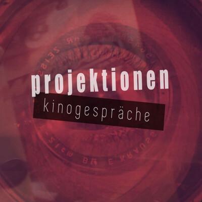 Projektionen - Kinogespräche