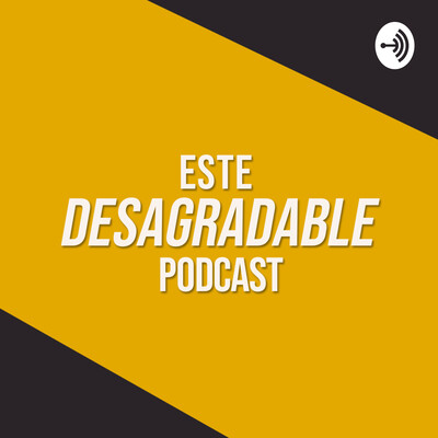 Este desagradable podcast