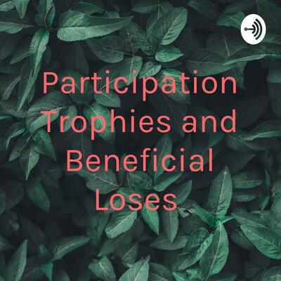 Participation Trophies and Beneficial Loses