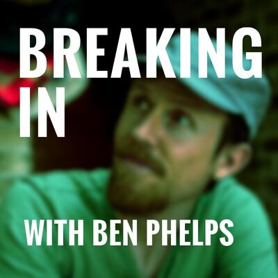 Breaking In with Ben Phelps