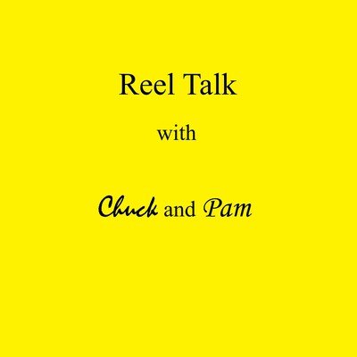 Reel Talk with Chuck & Pam