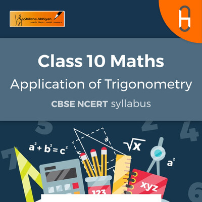 CBSE Class 10 Maths - Application of Trigonometry