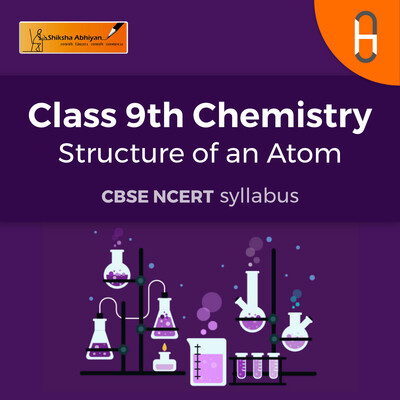 CBSE Class 9 Chemistry - Structure of an Atom