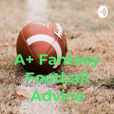 A+ Fantasy Football Advice
