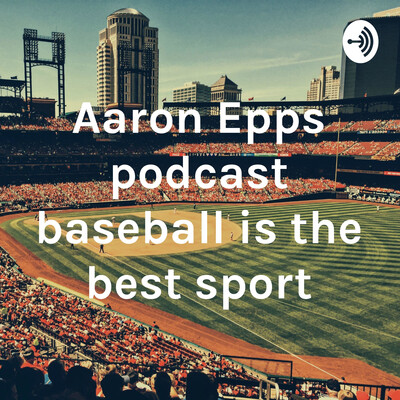Aaron Epps podcast baseball is the best sport