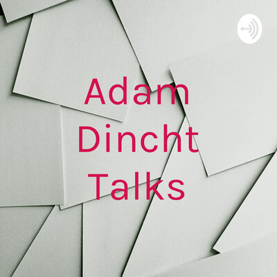 Adam Dincht Talks