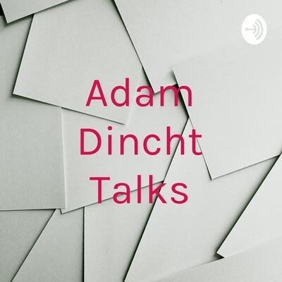 Adam Dincht Talks