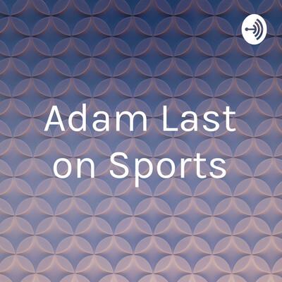 Adam Last on Sports