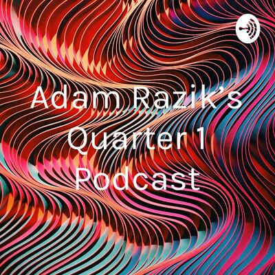 Adam Razik's Quarter 1 Podcast