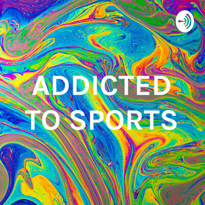 ADDICTED TO SPORTS