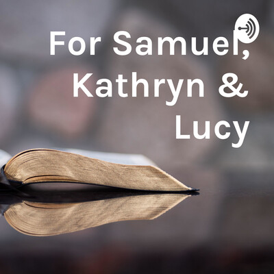 For Samuel, Kathryn & Lucy