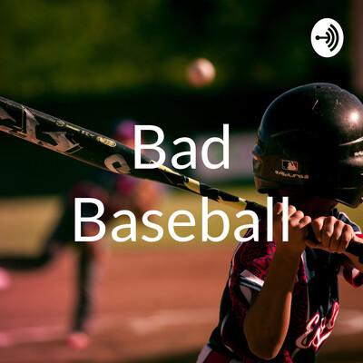 Bad Baseball