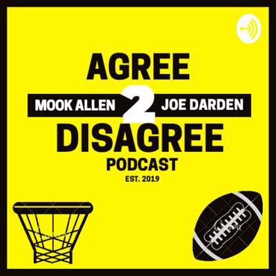 Agree 2 Disagree Podcast