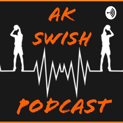 AK Swish Podcast