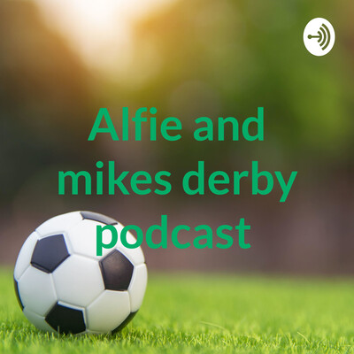 Alfie and mikes derby podcast