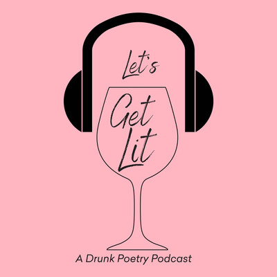 Let's Get Lit: A Drunk Poetry Podcast