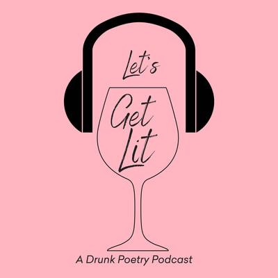 Let's Get Lit: A Drunk Poetry Podcast