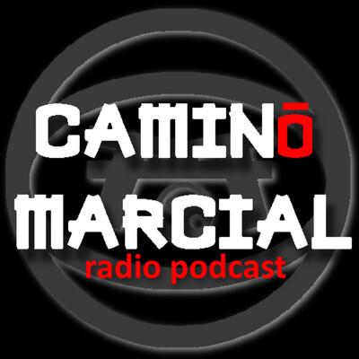 CAMINO MARCIAL - Podcast de Artes Marciales