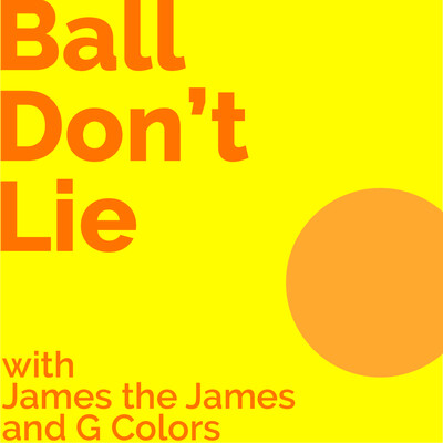Ball Don't Lie with James the James and G Colors