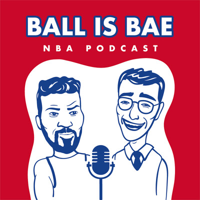 Ball is Bae NBA Podcast