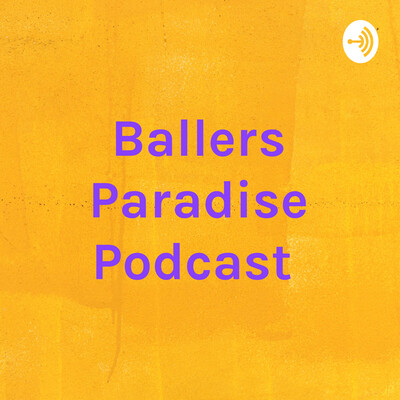 Ballers Paradise Podcast