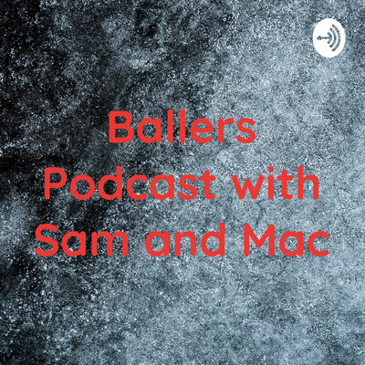 Ballers Podcast with Sam and Mac