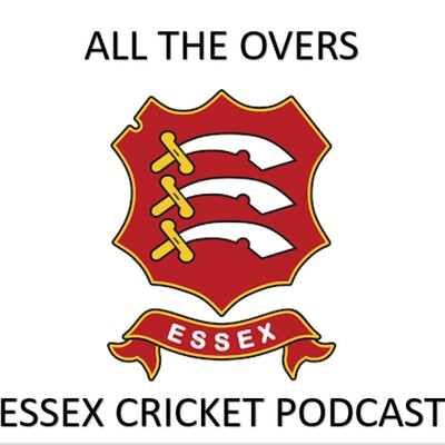 All the Overs - Essex Cricket Podcast