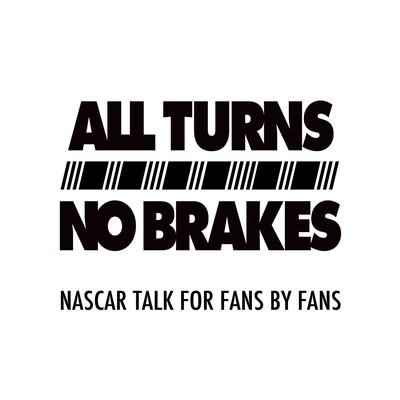 All Turns No Brakes NASCAR Podcast