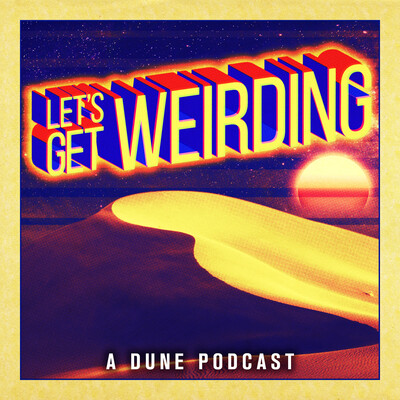 Let's Get Weirding: A Dune Podcast