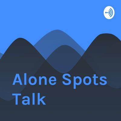 Alone Spots Talk