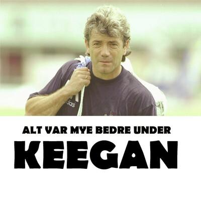 Alt var mye bedre under Keegan