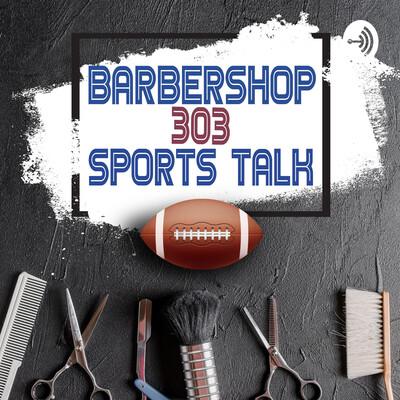 Barbershop303 Sports Talk