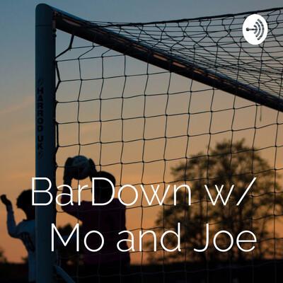 BarDown w/ Mo and Joe