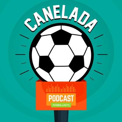 Canelada - O PodCast do Futebol Live