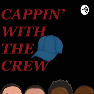 Cappin' With The Crew Podcast
