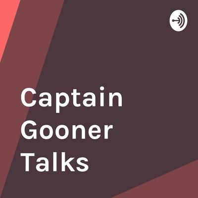Captain Gooner Talks