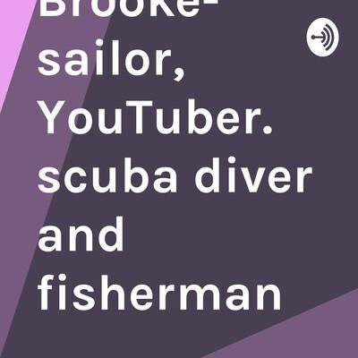 Carl Brooke- sailor, YouTuber. scuba diver and fisherman